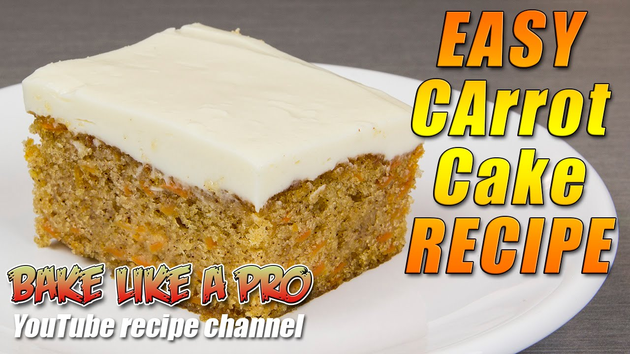 Cake Recipes In Otg Youtube: Easy Carrot Cake Recipe By BakeLikeAPro
