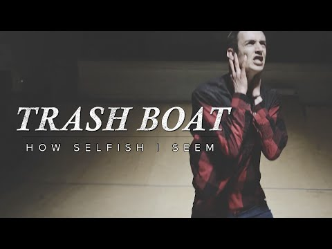 Trash Boat - How Selfish I Seem (Official Music Video)