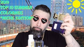TOP 10 SUMMER COLOGNES FOR 2019 *NICHE EDITION*