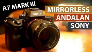 Yuk Ngobrolin Kamera Mirrorless Yang Ganas Abis | Sony A7III Indonesia
