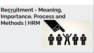Recruitment- meaning, importance, process and methods | hrm