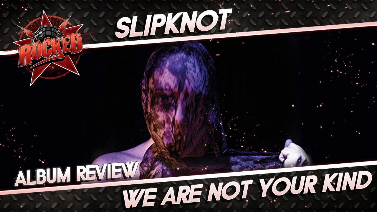 Slipknot – We Are Not Your Kind | Album Review | Rocked