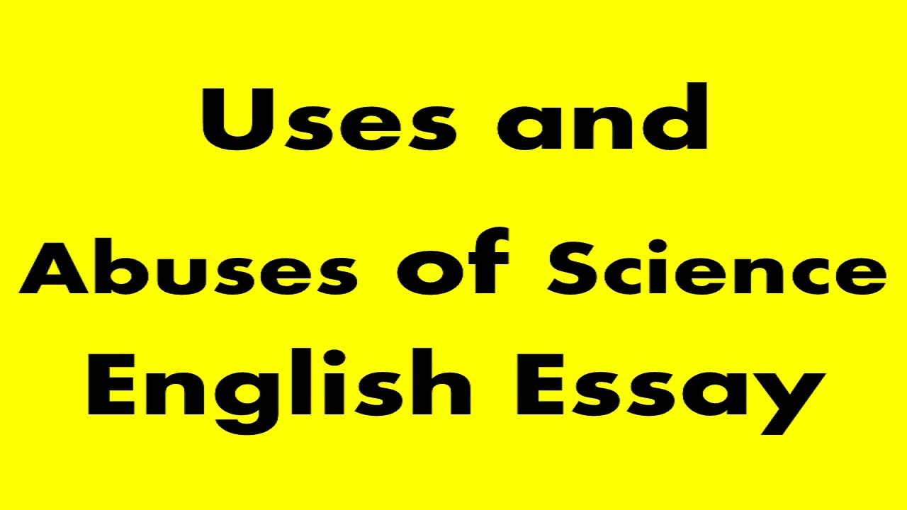 Uses And Abuses Of Science English Essay  Youtube