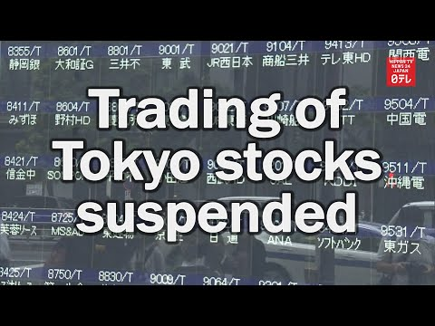 Trading of Tokyo stocks suspended