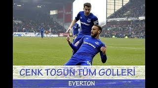 Cenk Tosun Everton Tüm Golleri  HD