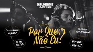 Guilherme e Renan - Porque Não Eu? (Clipe Oficial)
