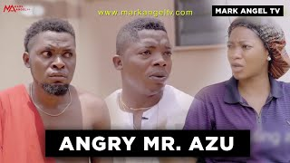Angry Mr Azu - Part One | Mark Angel TV