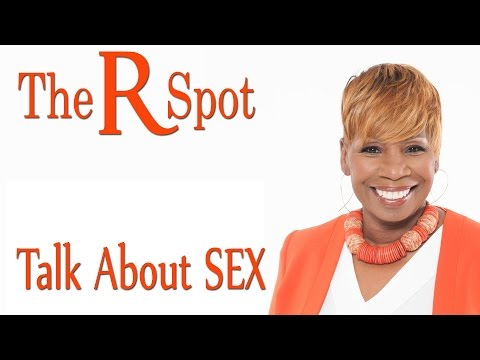 Talk About SEX - The R Spot Episode 25