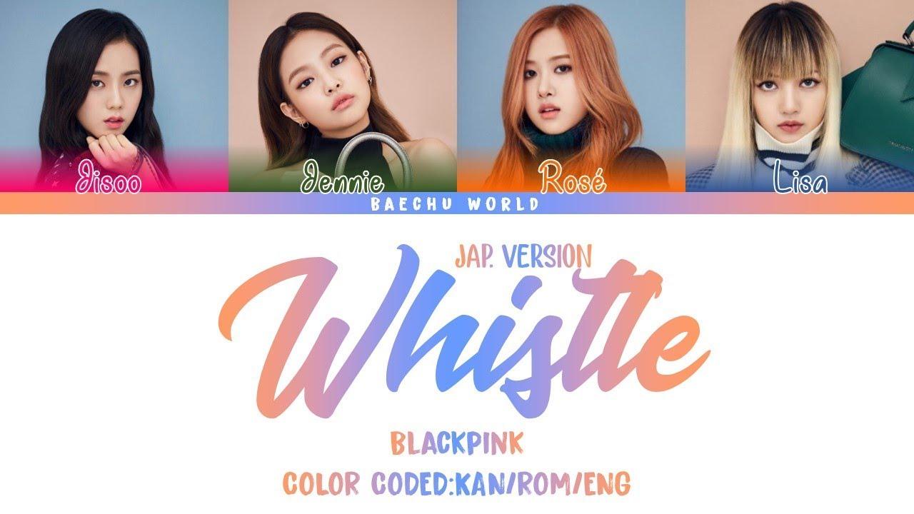 BLACKPINK (블랙핑크) - WHISTLE (JAPANESE VERSION) (COLOR CODED/KAN/ROM/ENG)