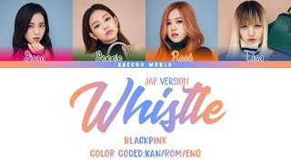 BLACKPINK (블랙핑크) - WHISTLE (JAPANESE VERSION) (COLOR CODED/KAN/ROM/ENG)