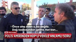Polis Amirinden HDP'li vekile anlamlı soru