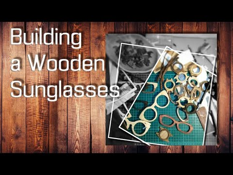 Building a Wooden Sunglasses
