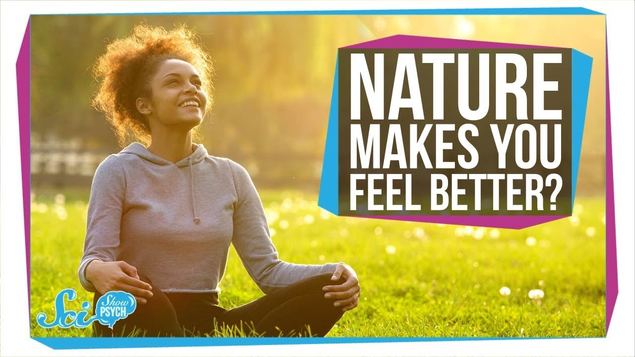 Why Does Nature Make You Feel Better?