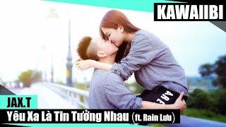 Yêu Xa Là Tin Tưởng Nhau - Jax.T ft. Rain Lưu [ Video Lyrics ]