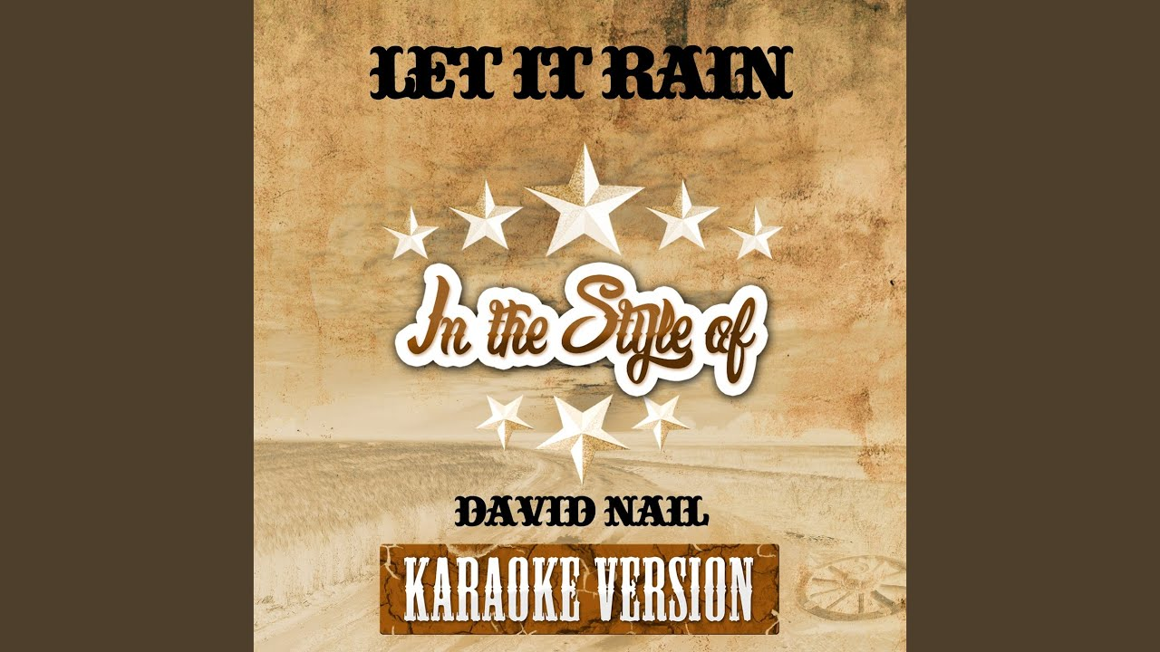 Let It Rain (In the Style of David Nail) (Karaoke Version) - YouTube