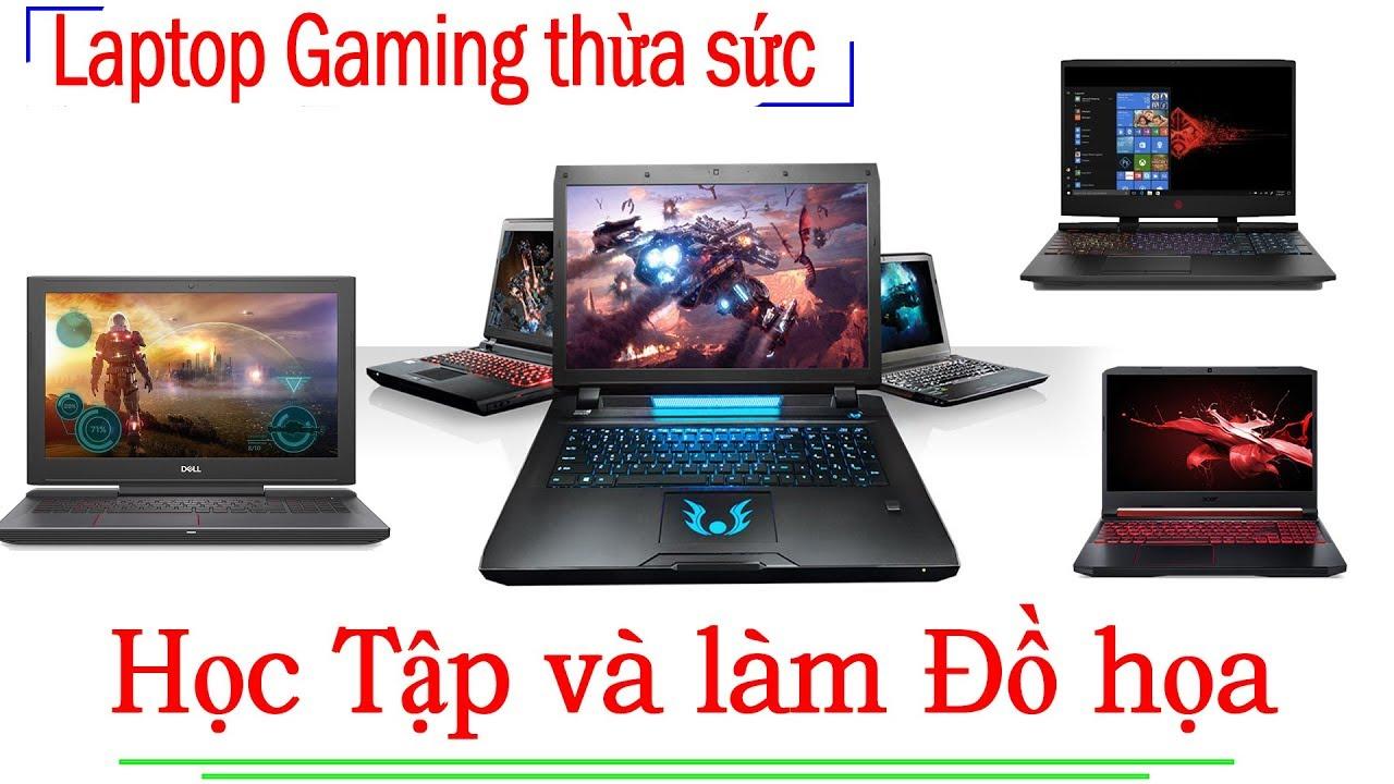 Top Laptop Đồ Hoạ Tốt Gaming Ngọn Giá Rẻ Cho Anh Em Mua Đây