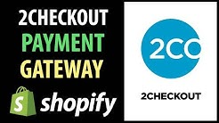 How To Use 2Checkout To Process Payments On Your Shopify Store