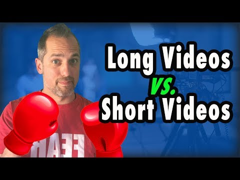 How Long Should Your Video Be? - Long Videos vs Short Videos, which is better?