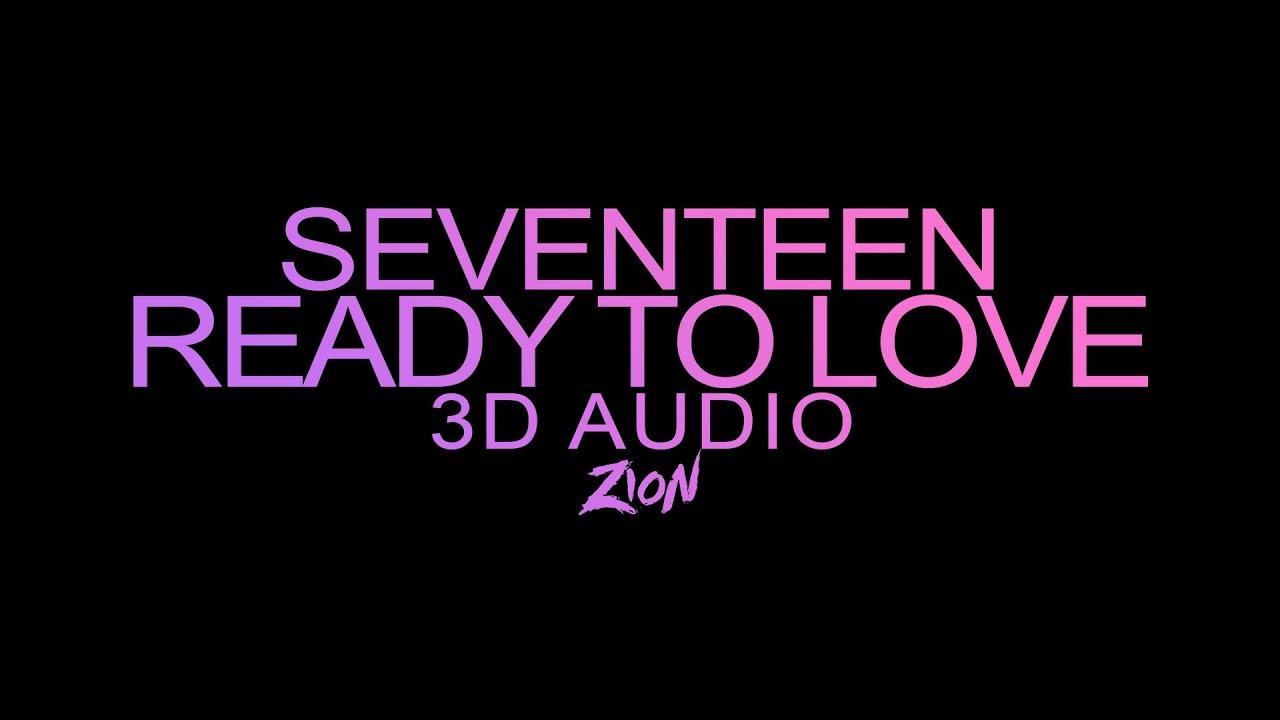 SEVENTEEN(세븐틴) - Ready to Love (3D Audio Version)