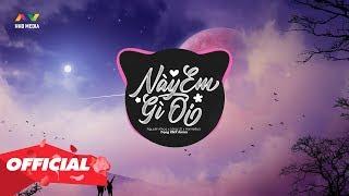 NÀY EM GÌ ƠI (Trọng RMX Remix) - Nguyễn Khoa x Lăng LD x HomieBoiz