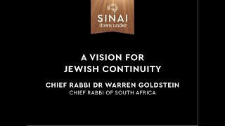 A Vision for Jewish Continuity. Chief Rabbi Dr Warren Goldstein. Sinai Down Under.