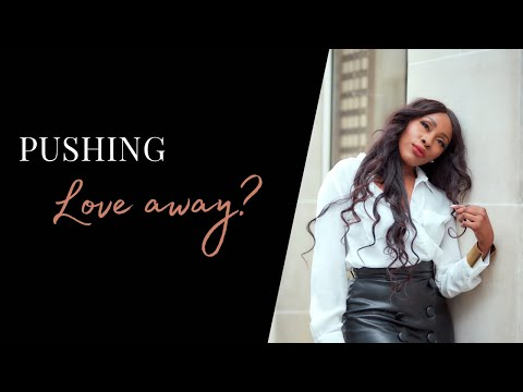 I LIKE HIM BUT I KEEP PUSHING HIM AWAY- ARE YOU SELF-SABOTAGING YOUR RELATIONSHIP