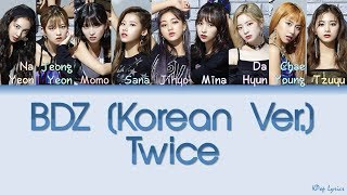 Twice (트와이스) - bdz (bulldozer) color coded lyrics eng sub, kor rom and hangul :) *colors:* nayeon *orange* jeongyeon *green* momo *dark red* sana *bl...