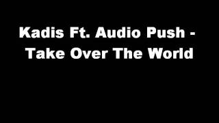 Download Kadis Ft. Audio Push - Take Over The World MP3 song and Music Video