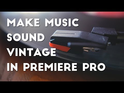Make Music Sound Vintage in Premiere Pro