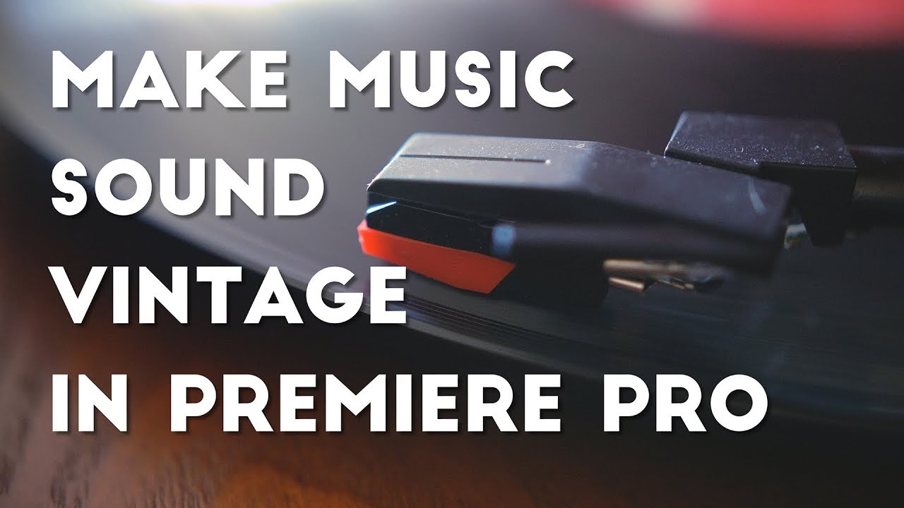 Make Music Sound Vintage In Premiere Pro Youtube