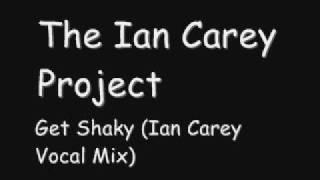 The Ian Carey Project - Get Shaky (Ian Carey Vocal Mix)