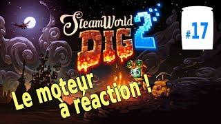 STEAMWORLD DIG 2 : L'entrée de Vectron et le moteur à réaction | #17 | LET'S PLAY [FR]