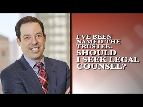 If I have been named the trustee, should I seek legal counsel?