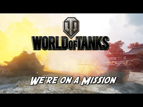 World of Tanks - We're on a Mission