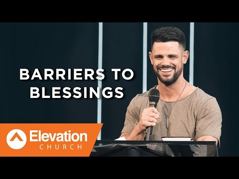 Barriers To Blessings | Pastor Steven Furtick