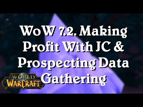 [WoW: Legion 7.2.] Making Profit With Jewelcrafting & Prospecting Data Gathering!