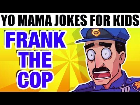 YO MAMA FOR KIDS! Frank the Cop Jokes