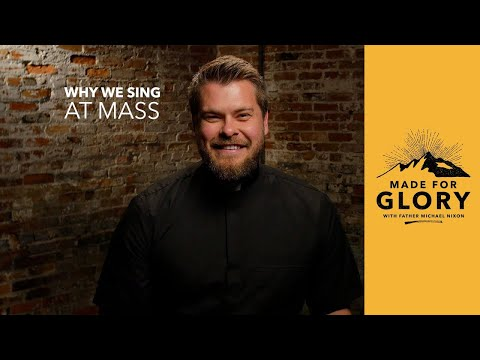 Made for Glory // Why We Sing at Mass