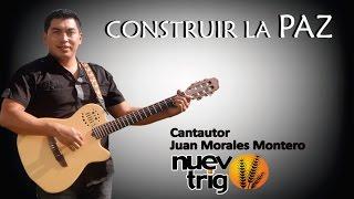 CONSTRUIR LA PAZ.- Juan Morales Montero/NUEVOTRIGO