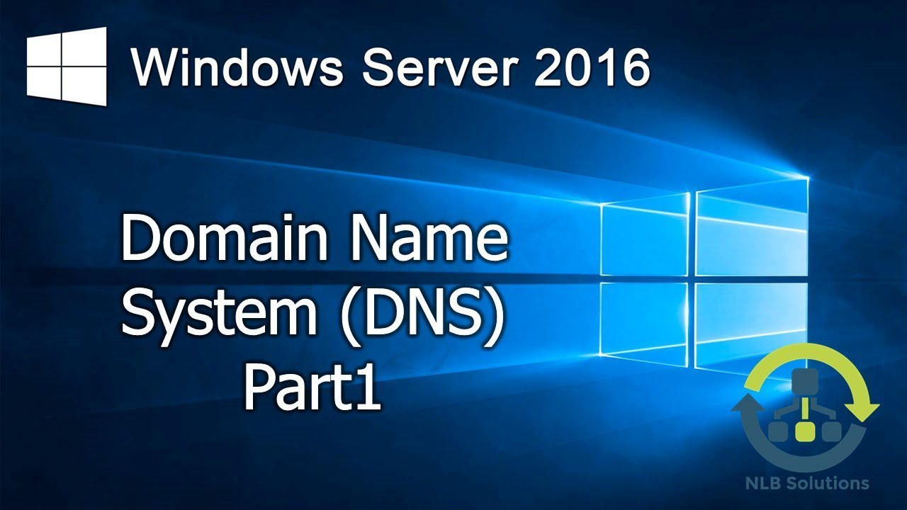3 1 Implementing DNS on Windows Server 2016 (Step by Step guide)