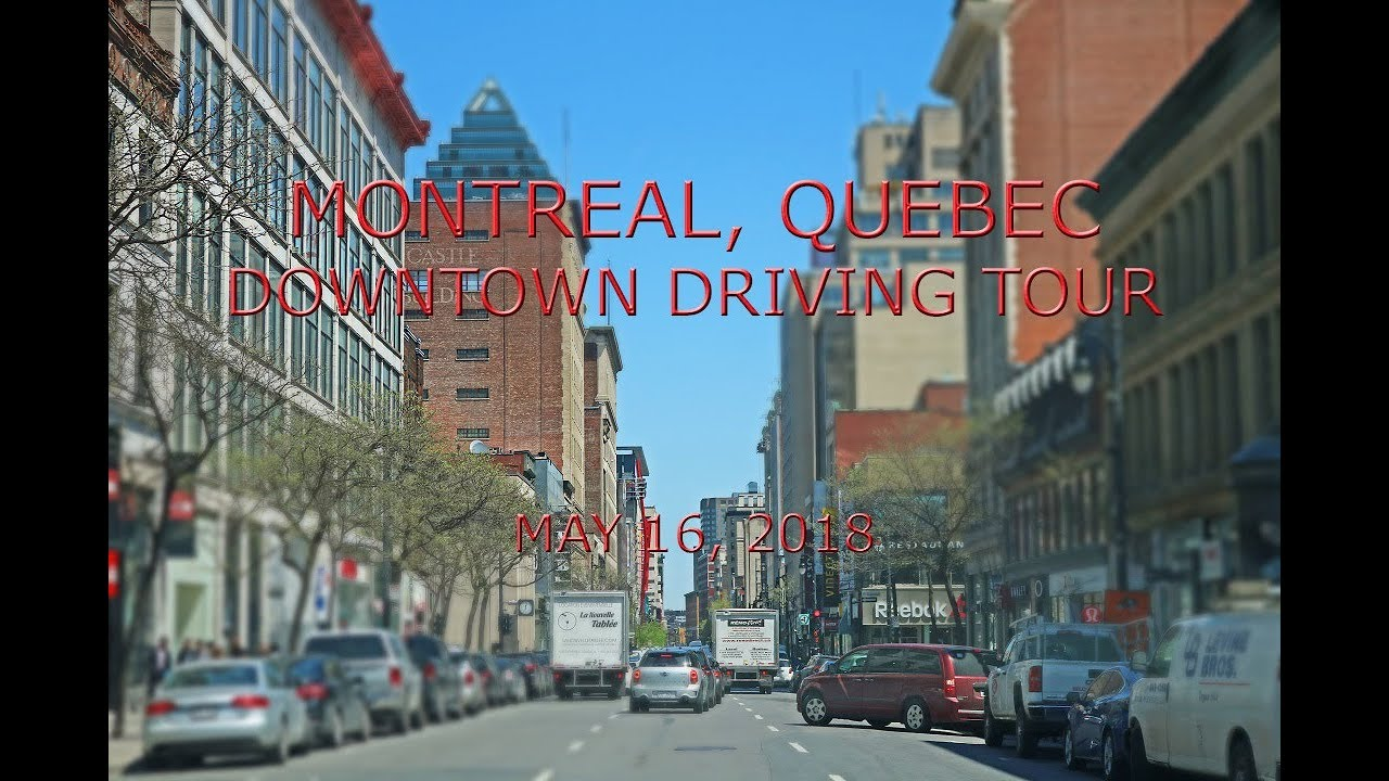 Quebec Montreal Montreal Quebec Downtown Driving Tour May 16 2018