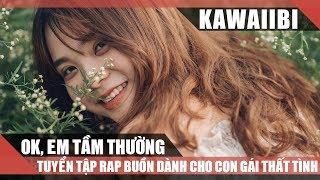 Rap Buồn Và Hay Nhất Dành Cho Con Gái Thất Tình Mới Chia Tay - KẺ TẦM THƯỜNG (Rap Hay 2017)