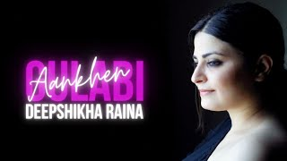 Gulabi Aankhen Female Cover Deepshikha Raina Mp3 Song Download