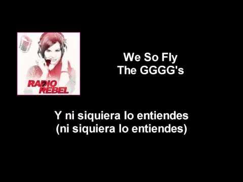 We So Fly The GGGG's Letra Español (Radio Rebel)