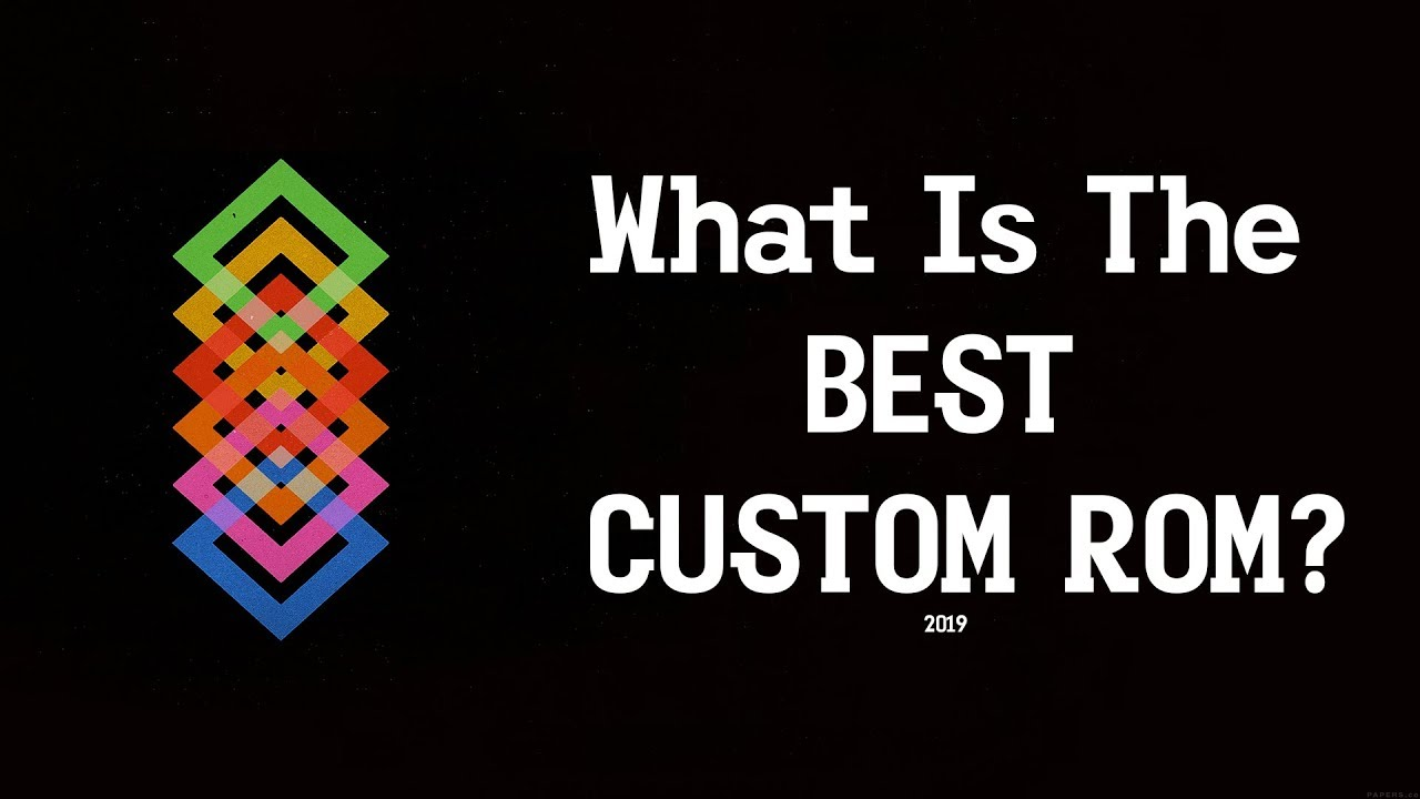 What Is The Best Custom Rom For 2019? // Android Hacking