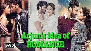 Arjun Kapoor's idea of ROMANCE