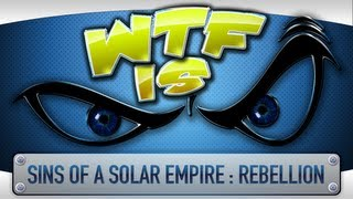 ► WTF Is... - Sins of a Solar Empire : Rebellion ?
