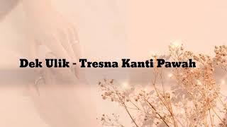 Dek Ulik - Tresna Kanti Pawah [Lirik] Lagu Bali