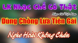 Nhạc Chế   Dùng Chồng Đi Lừa Tiền Gái   Nhạc Chế Gì Mà Nghe Hoài Không Chán   Nhạc Chế Việt Nam.