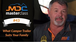 MDC MASTERCLASS #43 What Camper Trailer Suits Your Family